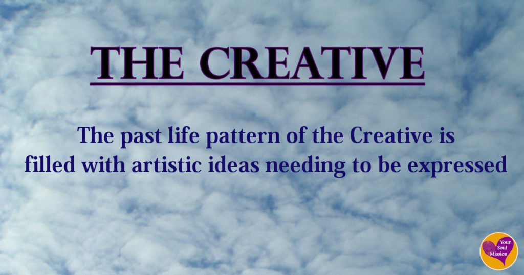 The Creative past life pattern