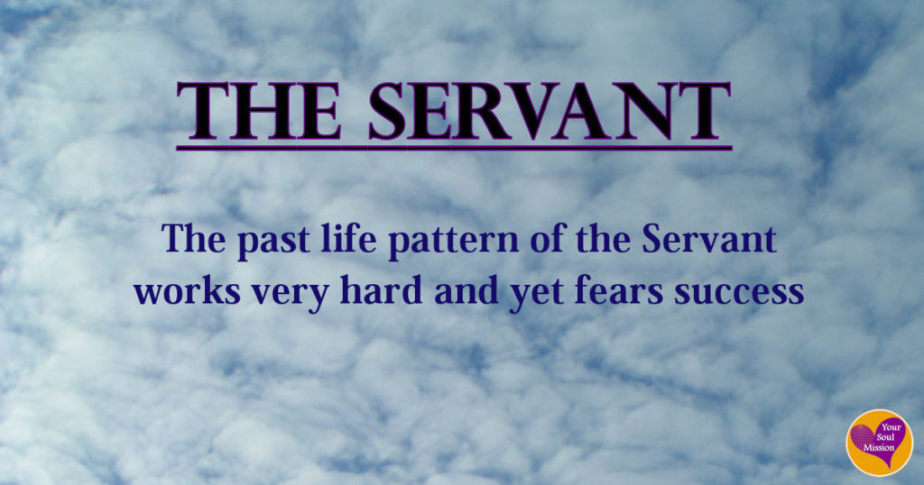 The Servant past life pattern