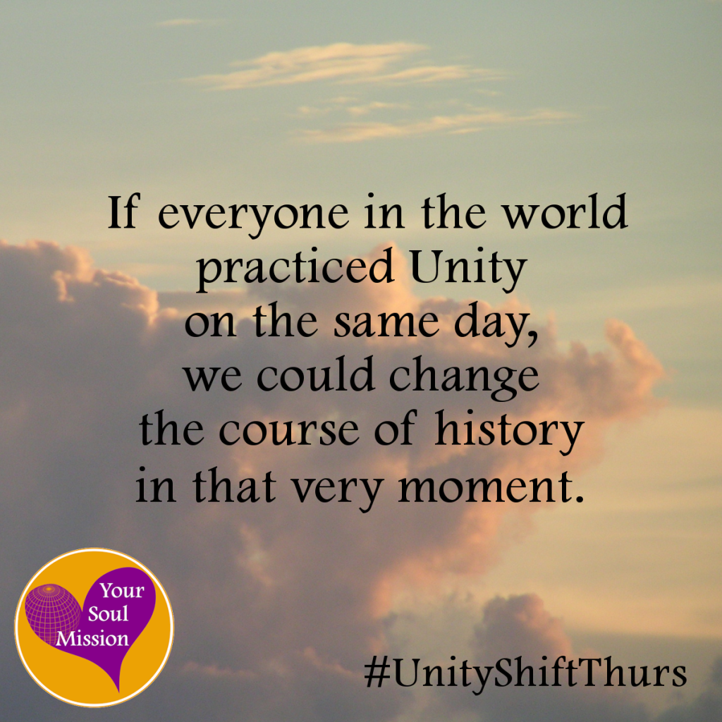 If everyone in the world practiced Unity on the same day, we could change the course of history in that very moment. #UnityShiftThurs